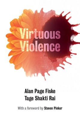 Virtuous Violence: Hurting and Killing to Create, Sustain, End, and Honor Social Relationships Cover Image
