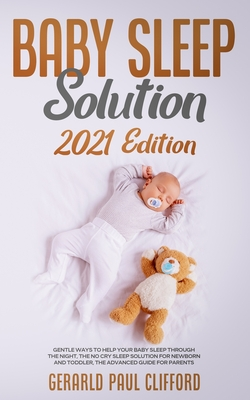 Baby Sleep Solution: 2021 Edition: Gentle Ways To Help Your Baby Sleep Through The Night, The No Cry Sleep Solution For Newborn And Toddler Cover Image