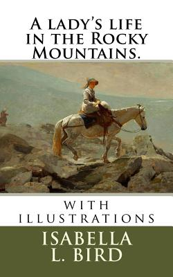 A lady's life in the Rocky Mountains.: with illustrations Cover Image