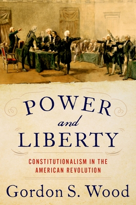 Power and Liberty: Constitutionalism in the American Revolution Cover Image