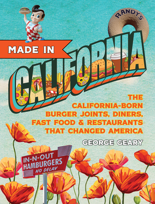 Made in California: The California-Born Diners, Burger Joints, Restaurants & Fast Food That Changed America Cover Image