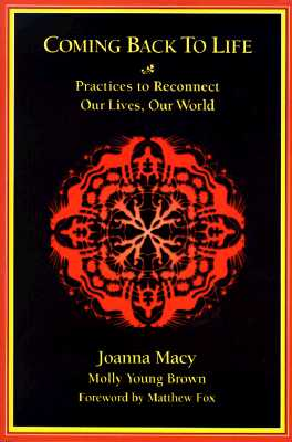 Coming Back to Life: Practices to Reconnect Our Lives, Our World Cover Image