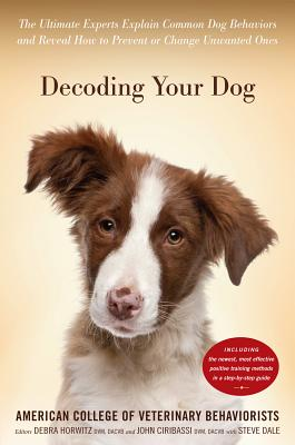 Decoding Your Dog: The Ultimate Experts Explain Common Dog Behaviors and Reveal How to Prevent or Change Unwanted Ones Cover Image
