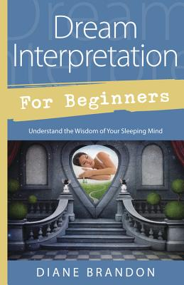 Dream Interpretation for Beginners: Understand the Wisdom of Your Sleeping Mind (For Beginners (Llewellyn's)) Cover Image