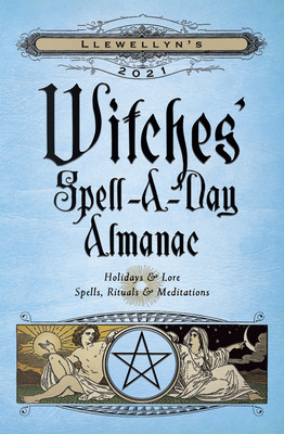 Llewellyn's 2021 Witches' Spell-A-Day Almanac: Holidays & Lore, Spells, Rituals & Meditations Cover Image