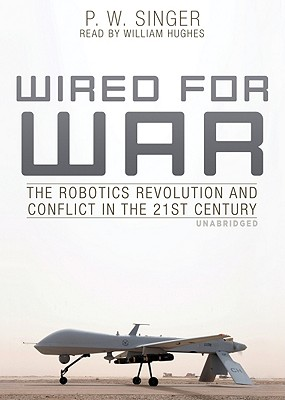 Wired for War: The Robotics Revolution and Conflict in the 21st Century Cover Image