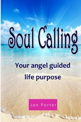 Soul Calling, Your Angel Guided Life Purpose By; Jan Porter Cover