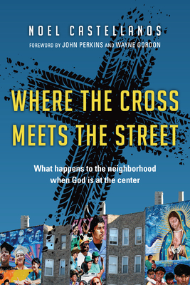 Where the Cross Meets the Street: What Happens to the Neighborhood When God Is at the Center Cover Image