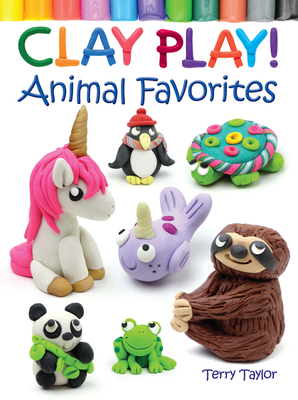 Clay Play! Animal Favorites (Dover Children's Activity Books) Cover Image