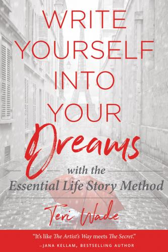 Write Yourself Into Your Dreams: with the Essential Life Story Method Cover Image