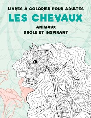 Livres à colorier pour adultes - Drôle et inspirant - Animaux - Les chevaux Cover Image