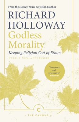 Godless Morality: Keeping Religion Out of Ethics (Canons) Cover Image