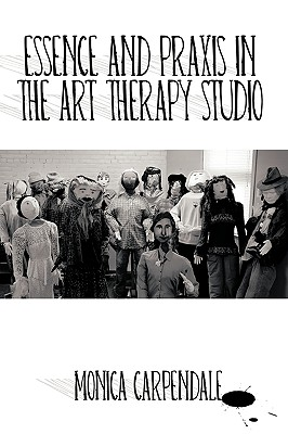 Essence and Praxis in the Art Therapy Studio Cover Image