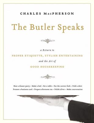 The Butler Speaks: A Guide to Stylish Entertaining, Etiquette, and the Art of Good Housekeeping Cover Image