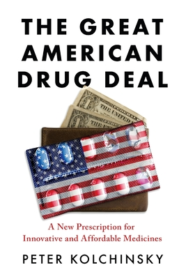 The Great American Drug Deal: A New Prescription for Innovative and Affordable Medicines Cover Image