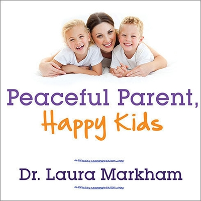 Peaceful Parent, Happy Kids: How to Stop Yelling and Start Connecting Cover Image