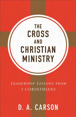 The Cross and Christian Ministry: Leadership Lessons from 1 Corinthians Cover Image