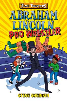 Time Twisters: Abraham Lincoln Pro Wrestler by Steve Sheinkin