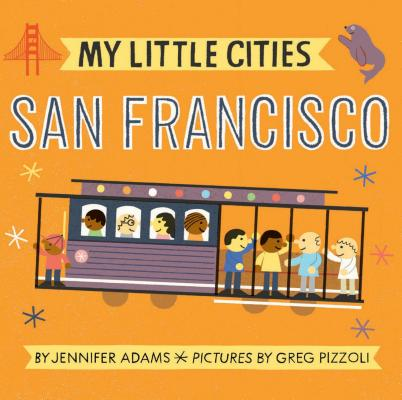 My Little Cities: San Francisco: (Board Books for Toddlers, Travel  Books for Kids, City Children's Books) Cover Image