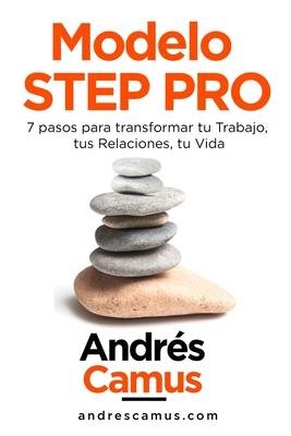 Modelo Step Pro: 7-Pasos para transformar tu Trabajo, tus Relaciones, tu Vida Cover Image