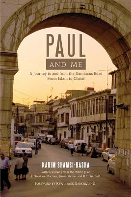 Paul and Me: A Journey to and from the Damascus Road, from Islam to Christ Cover Image