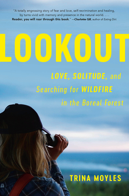 Lookout: Love, Solitude, and Searching for Wildfire in the Boreal Forest Cover Image