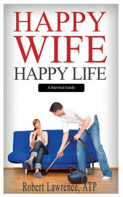 Happy Wife - Happy Life: A Survival Guide Cover Image