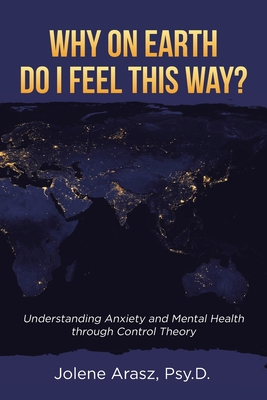 Why On Earth Do I Feel This Way?: Understanding Anxiety and Mental Health through Control Theory Cover Image