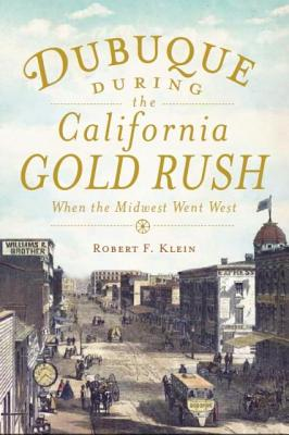 Dubuque During the California Gold Rush:: When the Midwest Went West Cover Image