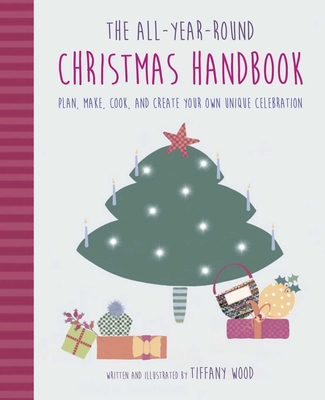 The All-Year-Round Christmas Handbook: Plan, make, cook, and create your own unique celebration Cover Image