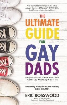 The Ultimate Guide for Gay Dads: Everything You Need to Know about LGBTQ Parenting But Are (Mostly) Afraid to Ask (Gay Parenting, Adoption Gift for Ad Cover Image