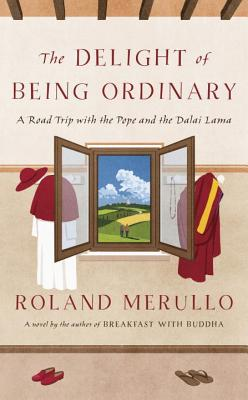 The Delight of Being Ordinary: A Road Trip with the Pope and the Dalai Lama Cover Image