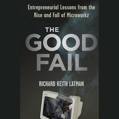 The Good Fail Lib/E: Entrepreneurial Lessons from the Rise and Fall of Microworkz Cover Image