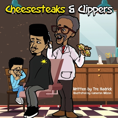 Cheesesteaks and Clippers: The barbershop where you can learn about you, me and we! Cover Image