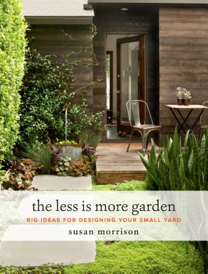 The Less Is More Garden: Big Ideas for Designing Your Small Yard Cover Image