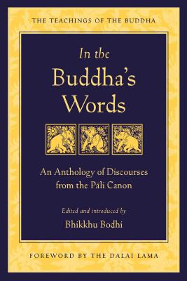 In the Buddha's Words: An Anthology of Discourses from the Pali Canon (Teachings of the Buddha) Cover Image