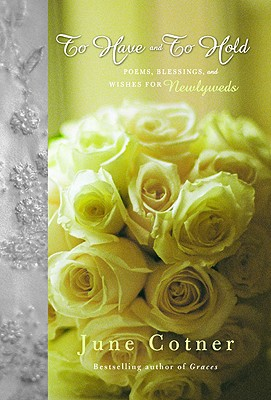 To Have and to Hold: Poems, Blessings, and Wishes for Newlyweds Cover Image