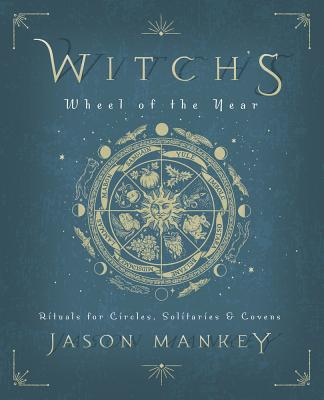 Witch's Wheel of the Year: Rituals for Circles, Solitaries & Covens Cover Image