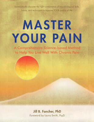 Master Your Pain: A Comprehensive Science-based Method to Help You Live Well With Chronic Pain Cover Image