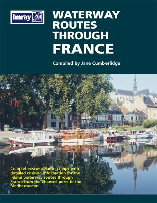 Waterway Routes Through France Map: Comprehensive Planning Maps with Detailed Cruising Information for the Inland Waterway Routes Through France from Cover Image