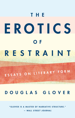 The Erotics of Restraint: Essays on Literary Form Cover Image