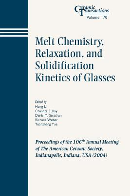 Melt Chemistry, Relaxation, and Solidification Kinetics of Glasses: Proceedings of the 106th Annual Meeting of the American Ceramic Society, Indianapo (Ceramic Transactions #170) Cover Image