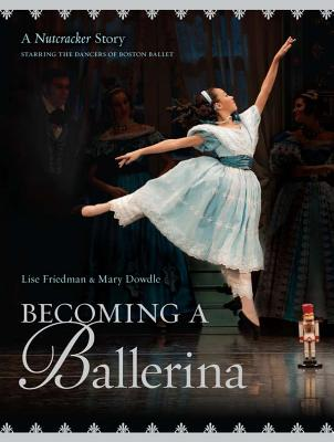 Becoming a Ballerina: A Nutcracker Story, Starring the Dancers of Boston Ballet Cover Image