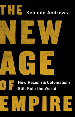 The New Age of Empire: How Racism and Colonialism Still Rule the World Cover Image