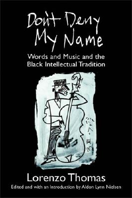 Don't Deny My Name: Words and Music and the Black Intellectual Tradition Cover Image