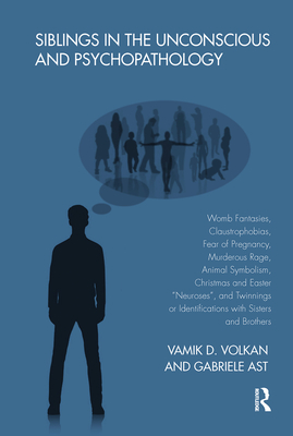 Siblings in the Unconscious and Psychopathology: Womb Fantasies, Claustrophobias, Fear of Pregnancy, Murderous Rage, Animal Symbolism, Christmas and E Cover Image