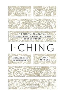 I Ching: The Essential Translation of the Ancient Chinese Oracle and Book of Wisdom (Penguin Classics Deluxe Edition) Cover Image
