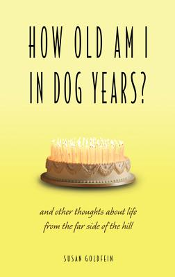 How Old Am I in Dog Years?: And Other Thoughts about Life from the Far Side of the Hill Cover Image