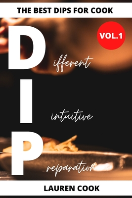 The Best Dips For Cook: 86+ Dips For All Meals Cover Image
