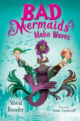 Bad Mermaids Make Waves by Sibeal Pounder